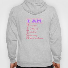 """""""I Am Beautiful Intelligent Talented Charming Hell Of A Woman"""" tee design for bitches like you!  Hoody"""