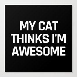 My Cat Thinks I'm Awesome (Black & White) Canvas Print
