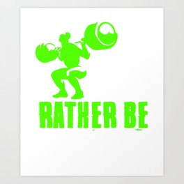 I'd rather be lifting Art Print