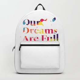 Our Dreams Are Full Backpack