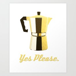 Coffee? Yes Please. Art Print