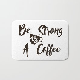 Be Strong As A Coffee Bath Mat