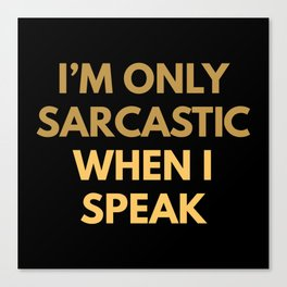 I'm Only Sarcastic Canvas Print