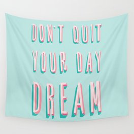 Don't Quit Your Day Dream Wall Tapestry