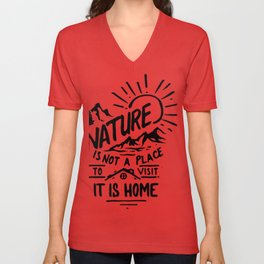 Nature Is Not A Place / Nature Is Home / Nature Lover Shirt Unisex V-Neck