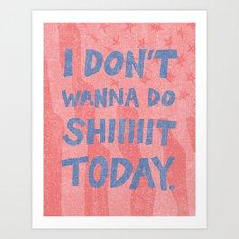 Don't Wanna Art Print