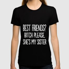 best friends bitch please she is my sister t-shirts T-shirt