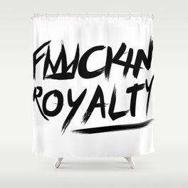 Fuckin Royalty Shower Curtain