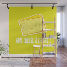 Give cheese a chance Wall Mural