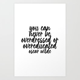 You Can Never be Overdressed or Overeducated. -Oscar Wilde Quote Bold Script Art Print