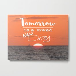 Tomorrow is a brand new day - Sunset Metal Print