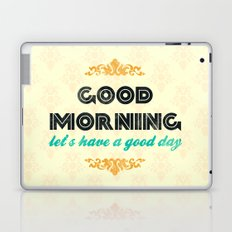 Good Morning, let's have a good day - Motivational print Laptop & iPad Skin