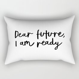 Dear Future I Am Ready modern black and white minimalist typography poster home room wall decor Rectangular Pillow
