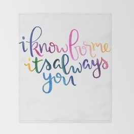 I Know For Me It's Always You. Throw Blanket