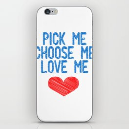 "A Nice Picking Tee For A Picky You ""Pick Me Choose Me Love Me"" T-shirt Design Heart Relationship iPhone Skin"