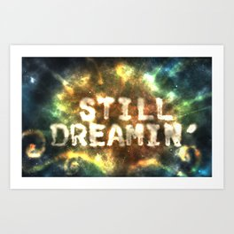 Still Dreamin' Art Print