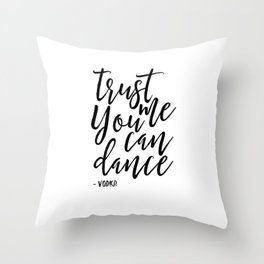 trust me you an dance vodka,funny print,quote prints,wall art,alcohol sign,drink sign,typography art Throw Pillow
