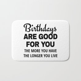 Birthdays are Good for You The More You Have The Longer You Live Bath Mat