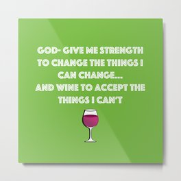 God, give me... Wine? Metal Print
