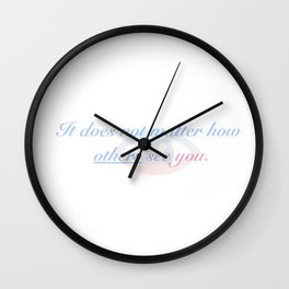It does not matter how others see you Wall Clock