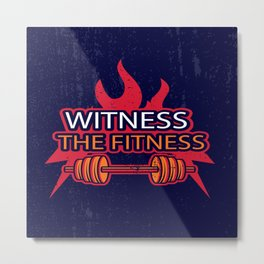 Witness The Fitness Inspirational Motivational Gym Quote Design Metal Print