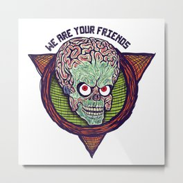 we are your friends Metal Print