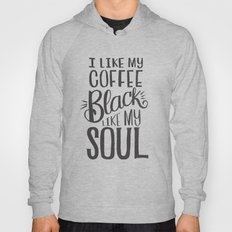 I LIKE MY COFFEE BLACK LIKE MY SOUL Hoody