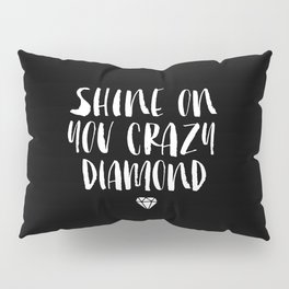 Shine on You Crazy Diamond black and white contemporary minimalism typography design home wall decor Pillow Sham