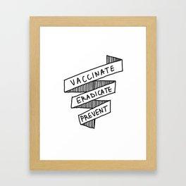 Vaccinate. Eradicate. Prevent Framed Art Print