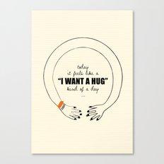 I want a Hug! Canvas Print