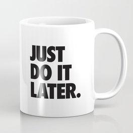 Just Do It Later Coffee Mug