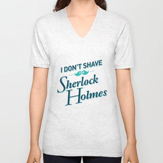 I Don't Shave for Sherlock Holmes Unisex V-Neck