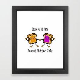 Spread it like peanut butter jelly Framed Art Print