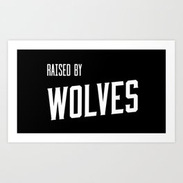 Raised by Wolves Art Print