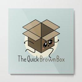The Quick Brown Box Metal Print