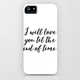 Instant Download I'll Love You Till The End Inspirational Art Wedding Printable Art Positive Quote iPhone Case