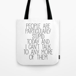 people are particularly stupid Tote Bag