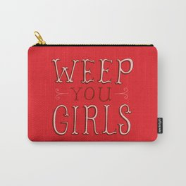Weep You Girls Carry-All Pouch
