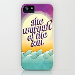 The Warmth of the Sun iPhone Case