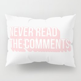 Never Read The Comments Pillow Sham