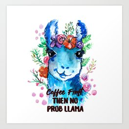 Coffee First Then No Prob Llama Art Print