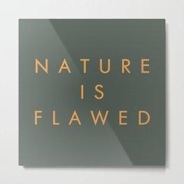 Nature Is Flawed Metal Print