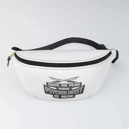 No Fear Psychologist is Here PsyD Psychological Fanny Pack