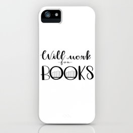 Will Work for Books iPhone Case
