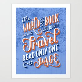 The World is a Book and Those Who Do Not Travel Read Only One Page Art Print