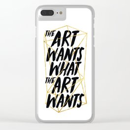 What The Art Wants Clear iPhone Case