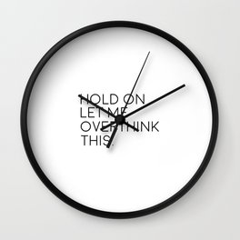 Hold On, Let Me Overthink This, Funny Quote Wall Clock