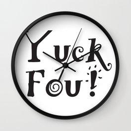 Yuck Fou! Wall Clock