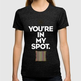 You're In My Spot T-shirt