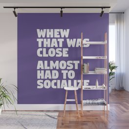 Whew That Was Close Almost Had To Socialize (Ultra Violet) Wall Mural
